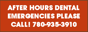 For after hours dental emergencies, please call 780-935-3910